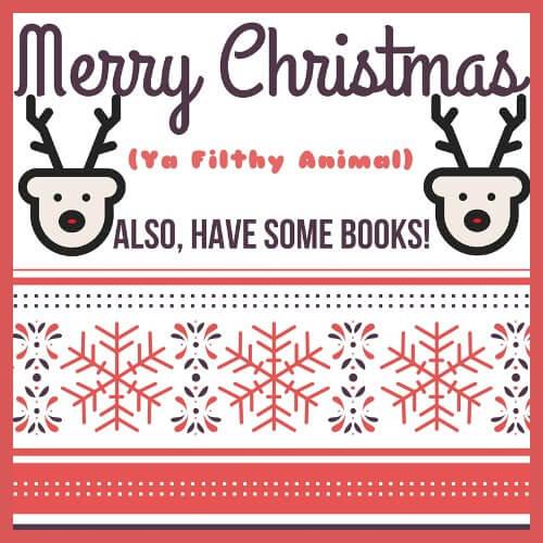 Merry Christmas, Ya Filthy Animals!