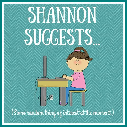 Shannon Suggests...