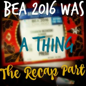 BEA 2016 Was a Thing: The Recap Part