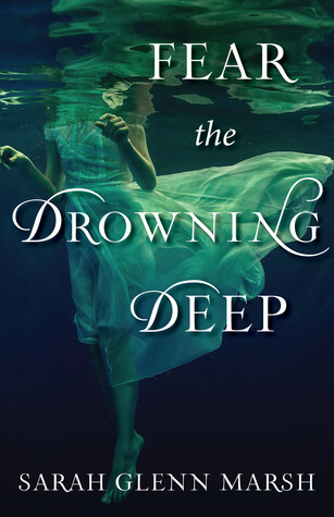 Fear the Drowning Deep by Sarah Glenn Marsh: Review & Giveaway