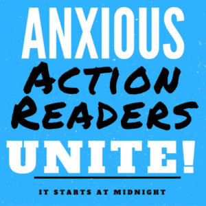 Anxious Action Readers Unite!