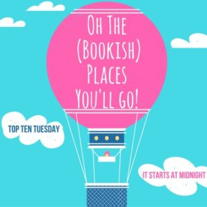 Oh, the (Bookish) Places You'll Go!