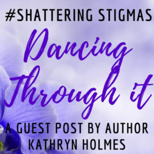 #ShatteringStigmas: Dancing Through It with Kathryn Holmes
