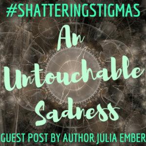 #ShatteringStigmas: An Untouchable Sadness