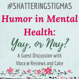 #ShatteringStigmas: Humor in Mental Health, Yay or Nay?