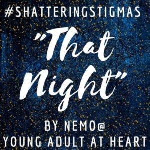 """#ShatteringStigmas: """"That Night"""""""