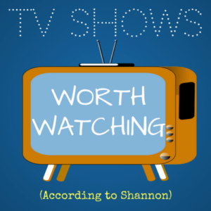Shows Worth Watching (According to Me)