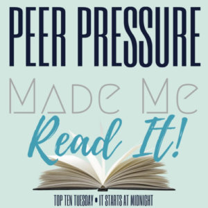 Peer Pressure Made Me Read It